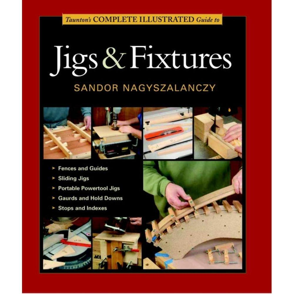 null Taunton's Complete Illustrated Guide to Jigs & Fixtures