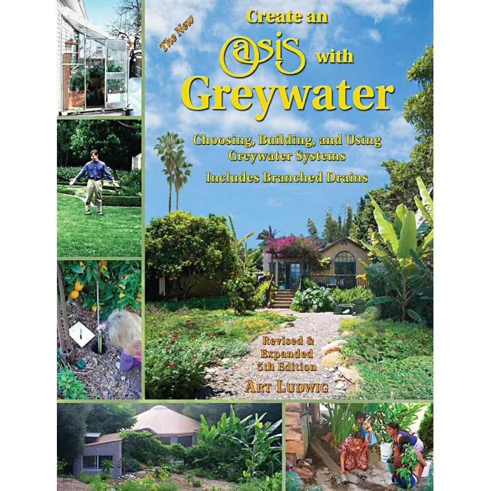 null The New Create an Oasis with Greywater: Choosing, Building, and Using Greywater Systems, Includes Branched Drains