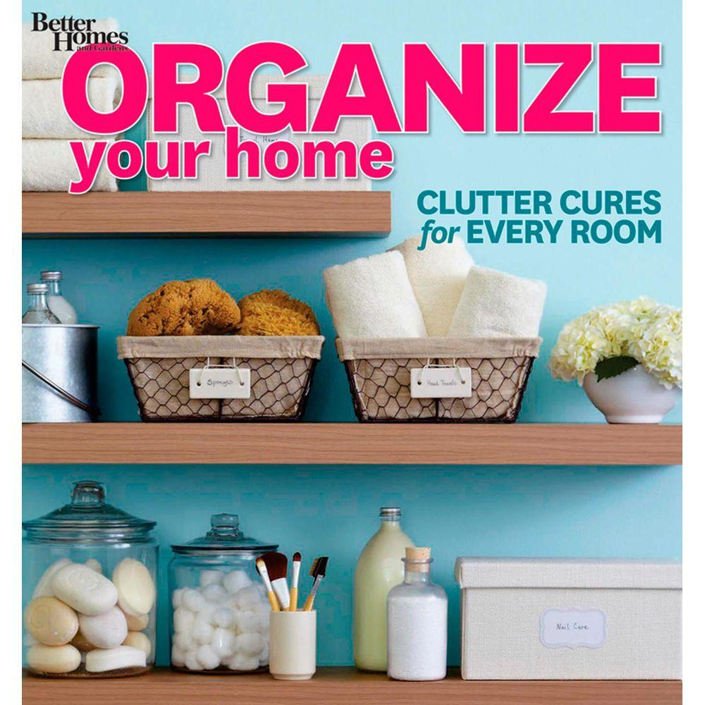 null Organize Your Home: Clutter Cures for Every Room