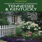 Tennessee and Kentucky Month-By-Month Gardening: What to Do Each Month to Have a Beautiful Garden All Year
