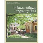 In-Laws, Outlaws, and Granny Flats Book: Your Guide to Turning One House Into Two Homes