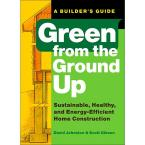 Green from the Ground Up Book: Sustainable, Healthy and Energy-Efficient Home Construction