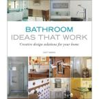 Bathroom Ideas That Work Book: Creative Design Solutions for Your Home