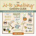 The 20-30 Something Garden Guide: A No-Fuss, Down and Dirty Gardening 101 for Anyone Who Wants to Grow Stuff