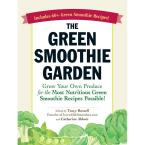 The Green Smoothie Garden: Grow Your Own Produce for the Most Nutritious Green Smoothie Recipes Possible