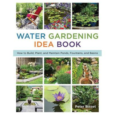 The Water Gardening Idea Book: How to Build, Plant, and Maintain