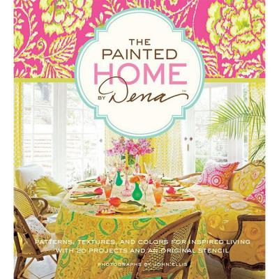 The Painted Home by Dena: Patterns, Textures and Colors for Inspired