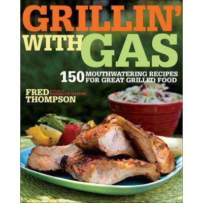 Grillin' with Gas Book: 150 Mouthwatering Recipes for Great Grilled Food
