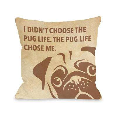 Pug Life Chose Me Stacked 16 in. x 16 in. Decorative Pillow