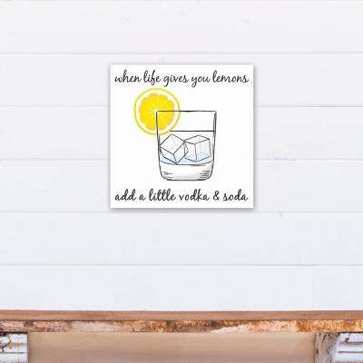 "16 in. x 16 in. ""Life Gives You Lemons Make Vodka Soda"" Printed Canvas Wall Art"