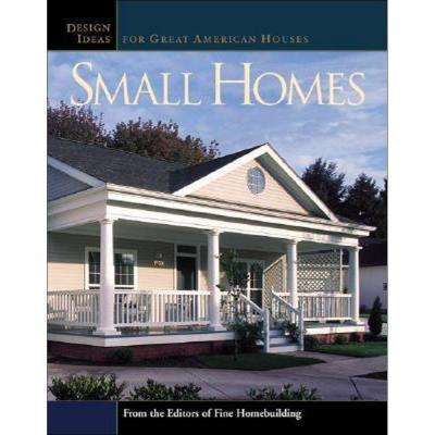Small Homes Book: Design Ideas for Great American Houses