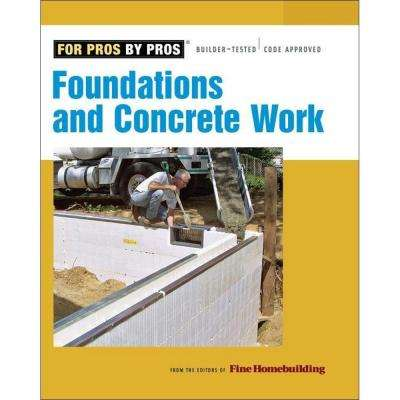 Foundations and Concrete Work Book Revised, Updated For Pros By Pros