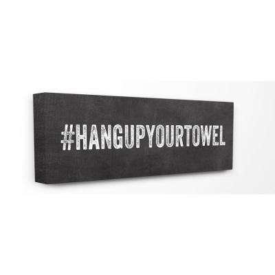 """10 in. x 24 in. """"Hashtag Hang Up Your Towel"""" by Linda Woods Printed Canvas Wall Art"""