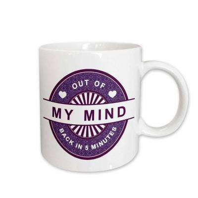 Anne Marie Baugh Sayings Funny Saying Out Of My Mind Back In 5 Minutes in Purple 11 oz. White Ceramic Coffee Mug
