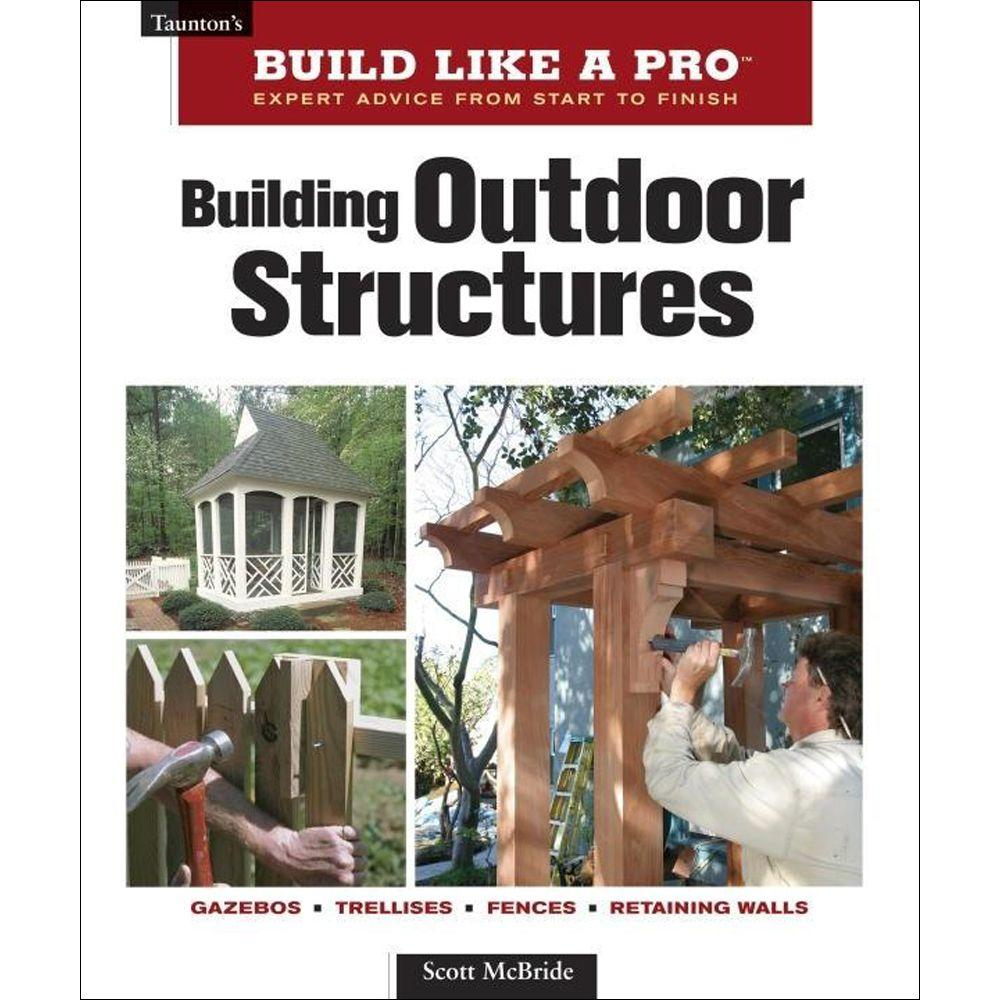 null Taunton's Build Like a Pro Building Outdoor Structures Book