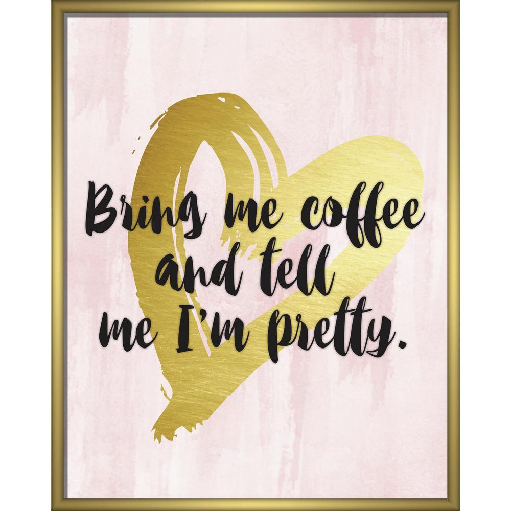 Linden Ave Bring Me Coffee and Tell Me I\'m Pretty 8 in. x 10 in ...