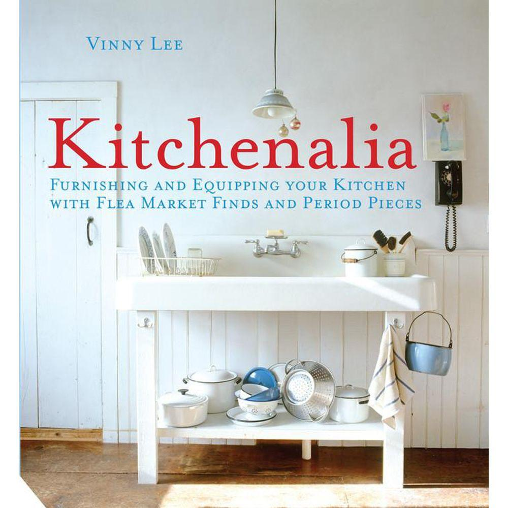 null Kitchenalia: Furnishing and Equipping Your Kitchen with Flea Market Finds and Period Pieces