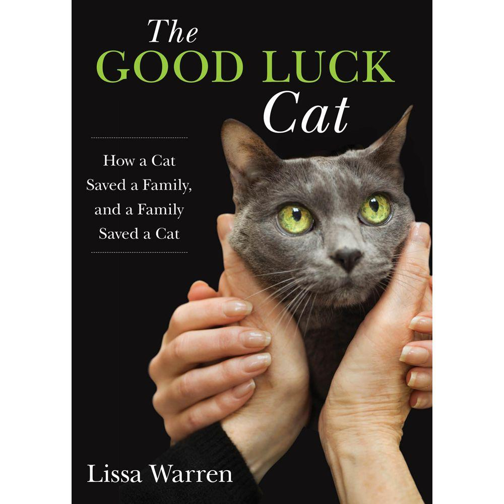 null The Good Luck Cat: How a Cat Saved a Family, and a Family Saved a Cat