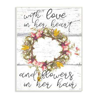 "10 in. x 15 in. ""Love In Her Heart Flowers In Her Hair Flower Crown"" by Daphne Polselli Printed Wood Wall Art"