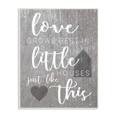 """10 in. x 15 in. """"Love Grows Best in Little Houses"""" by Daphne Polselli Printed Wood Wall Art"""