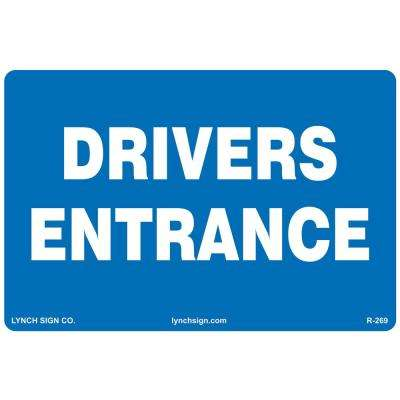 18 in x 12 in. Drivers Entrance Sign Printed on More Durable Longer-Lasting Thicker Styrene Plastic.