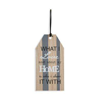 Inspirational What I Love Most About My Home Is Who I Share It with Wooden Wall Tag Plate Sign