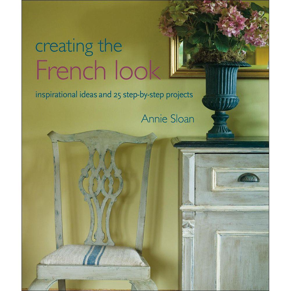 null Creating the French Look Book: Inspirational Ideas and 25 Step-By-Step Projects