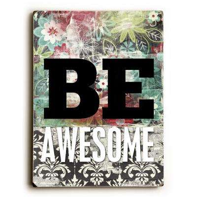 """9 in. x 12 in. """"Be Awesome"""" by Cheryl Overton Solid Wood Wall Art"""