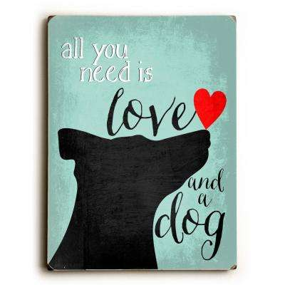 "9 in. x 12 in. ""All you need is love and a dog"" by Ginger Oliphant Solid Wood Wall Art"