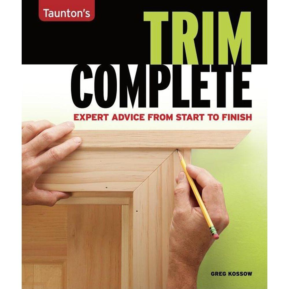 null Taunton's Trim Complete: Expert Advice from Start to Finish