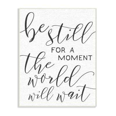 """10 in. x 15 in. """"Be Still The World Will Wait Typography"""" by Daphne Polselli Printed Wood Wall Art"""