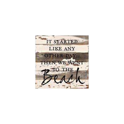 "12 in. x 12 in. ""It started like any other day then we went to the beach"" Printed Wooden Wall Art"