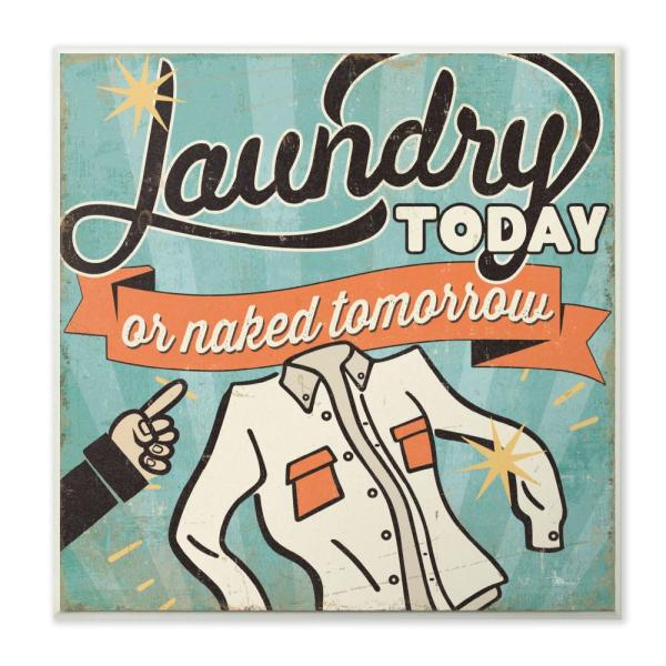 12 in. x 12 in. ''Laundry Today Or Naked Tomorrow'' by Pela Studio Printed Wood Wall Art