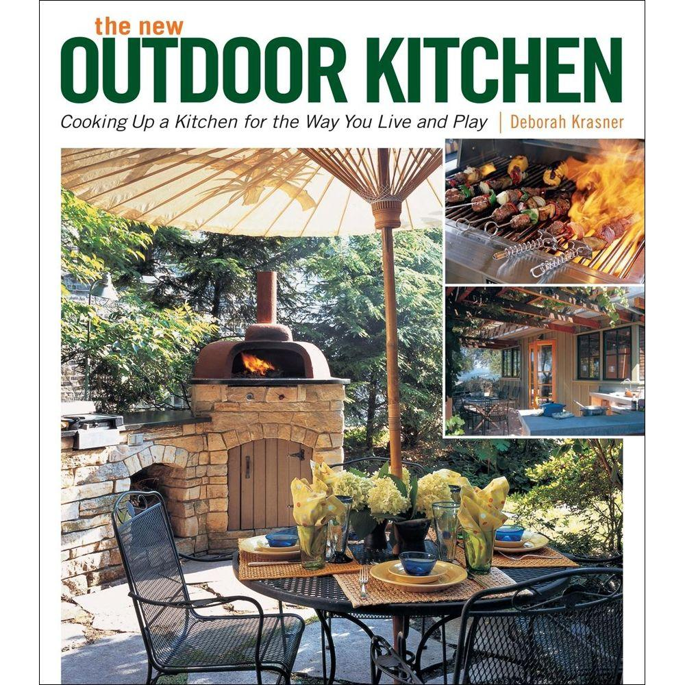 The New Outdoor Kitchen Book: Cooking Up a Kitchen for the Way You Live and Play