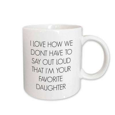 BrooklynMeme Sayings I Love How We Don't Have to Say Out Loud I'm Your Favorite Daughter 11 oz. White Ceramic Coffee Mug