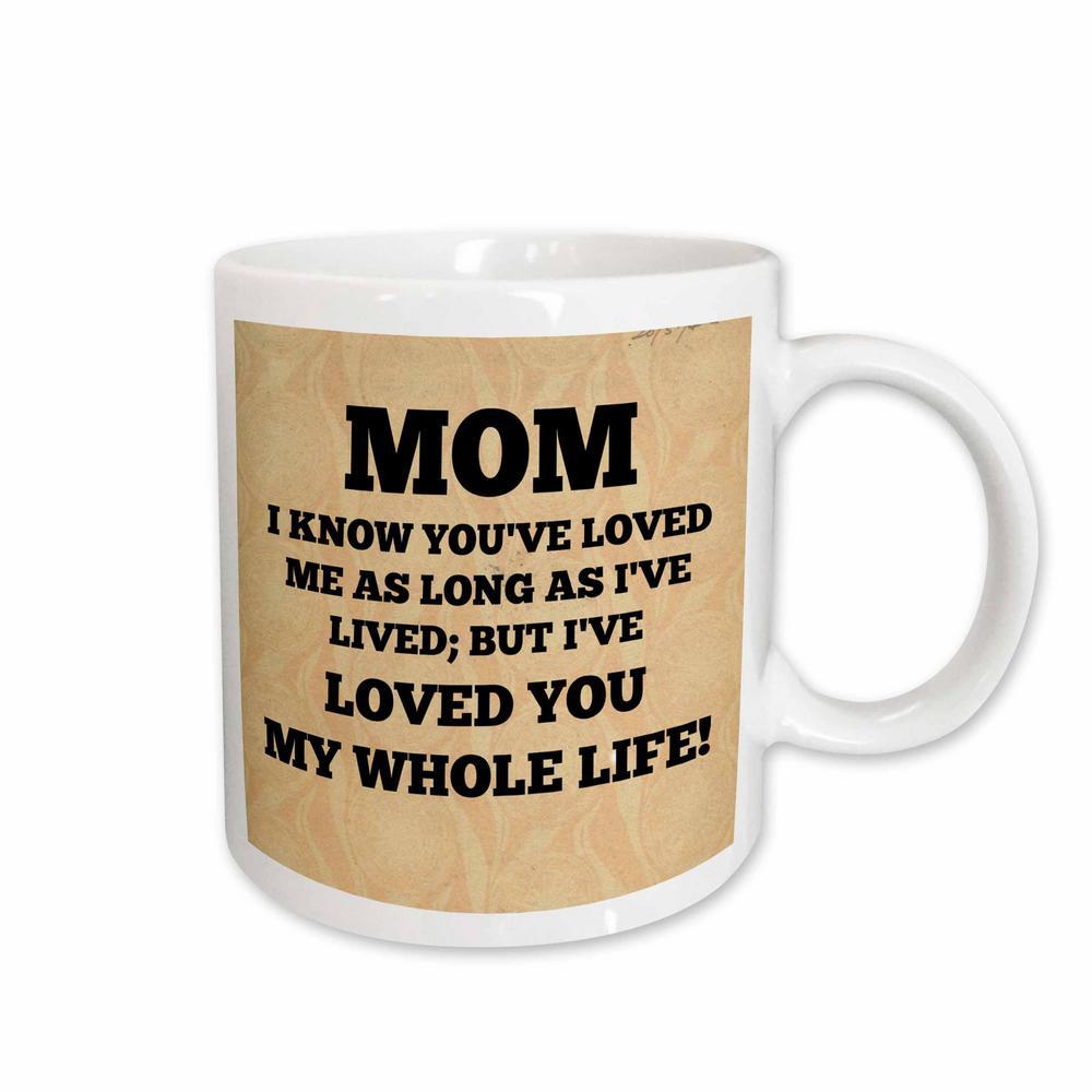 Brooklynmeme Mother S Day Mom Loved You My Whole Life 11 Oz White Ceramic Coffee Mug