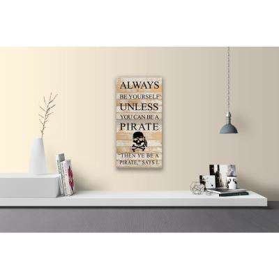 UNLESS YOU CAN BE A PIRATE Reclaimed Wood Decorative Sign