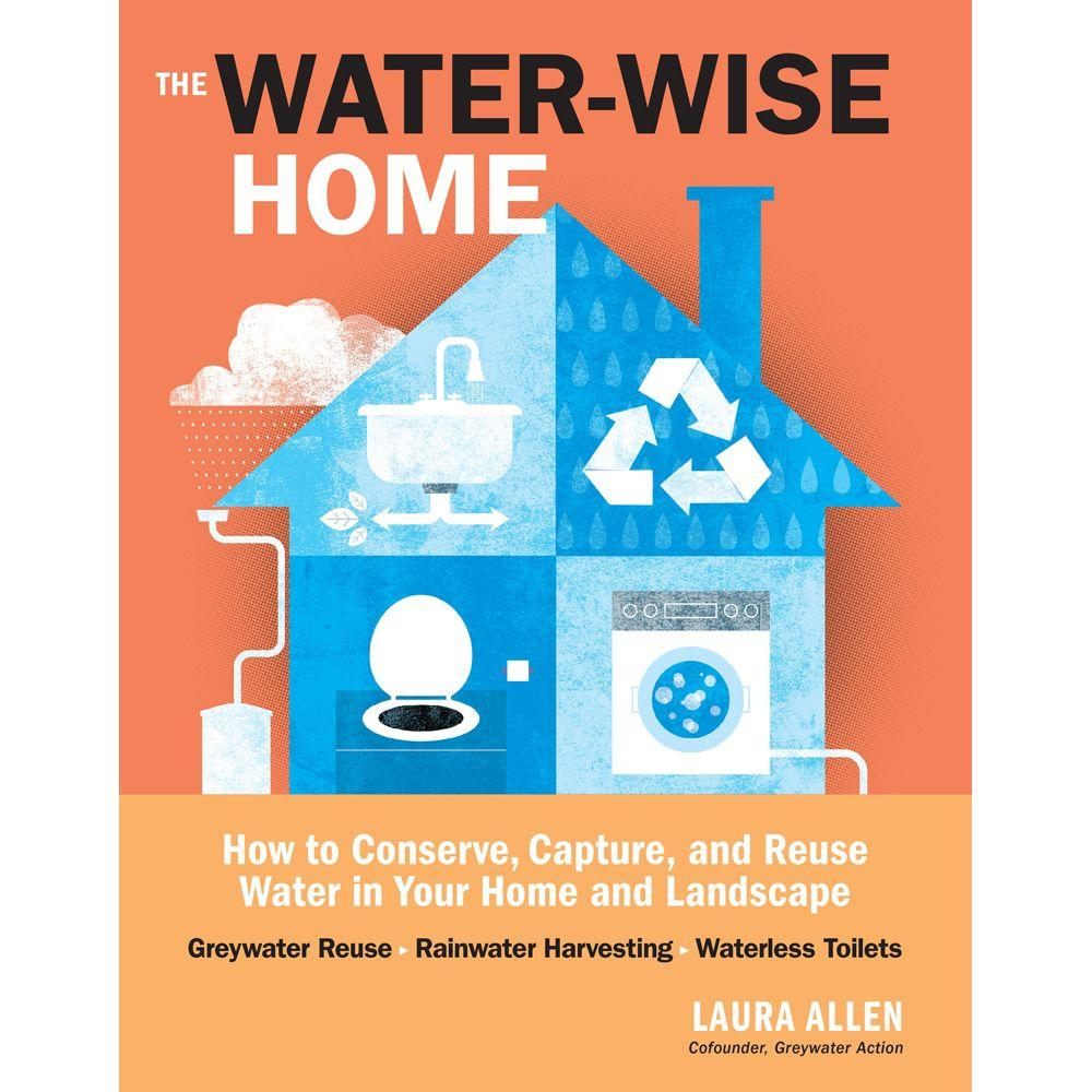 null The Water-Wise Home: How to Conserve, Capture, and Reuse Water in Your Home and Landscape