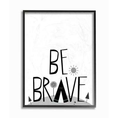 "11 in. x 14 in. ""Black and White Be Brave Tee Pee Typography"" by Karen Zukowski (Finny and Zook) Printed Framed Wall Art"