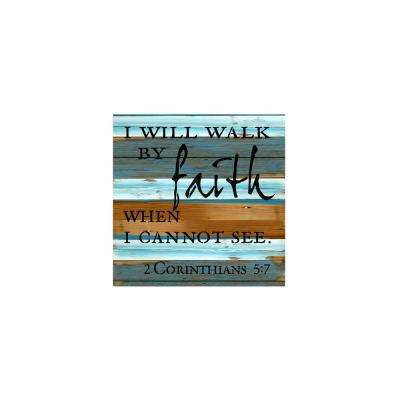 "12 in. x 12 in. ""I will walk by faith, when I cannot see"" Printed Wall Wooden Art"