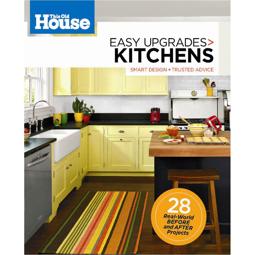 This Old House Easy Upgrades: Kitchens-9780848734725 - The Home Depot