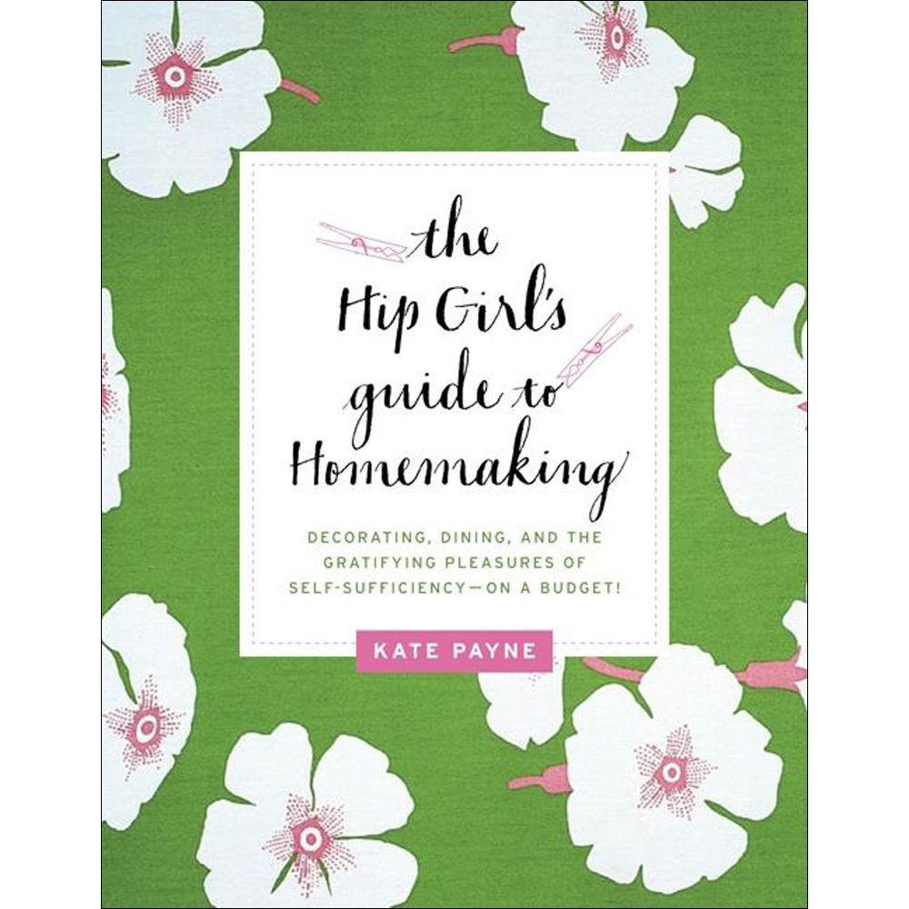 null The Hip Girl's Guide to Homemaking: Decorating Dining and Gratifying Pleasures of Self-Sufficiency Budget-DISCONTINUED