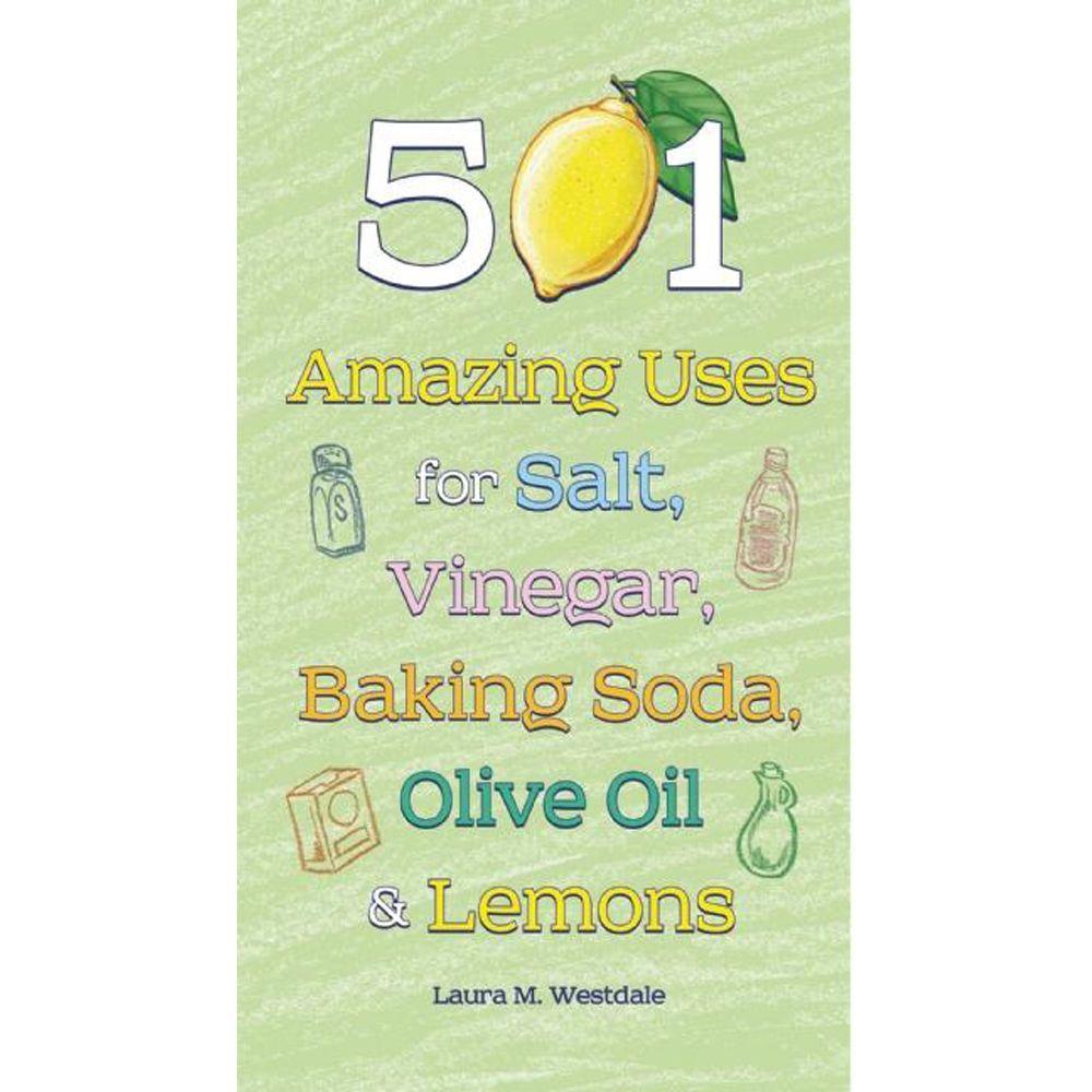 null 501 Amazing Uses for Salt, Vinegar, Baking Soda, Olive Oil and Lemons