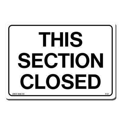 10 in. x 7 in. This Section Closed Sign Printed on More Durable, Thicker, Longer Lasting Styrene Plastic