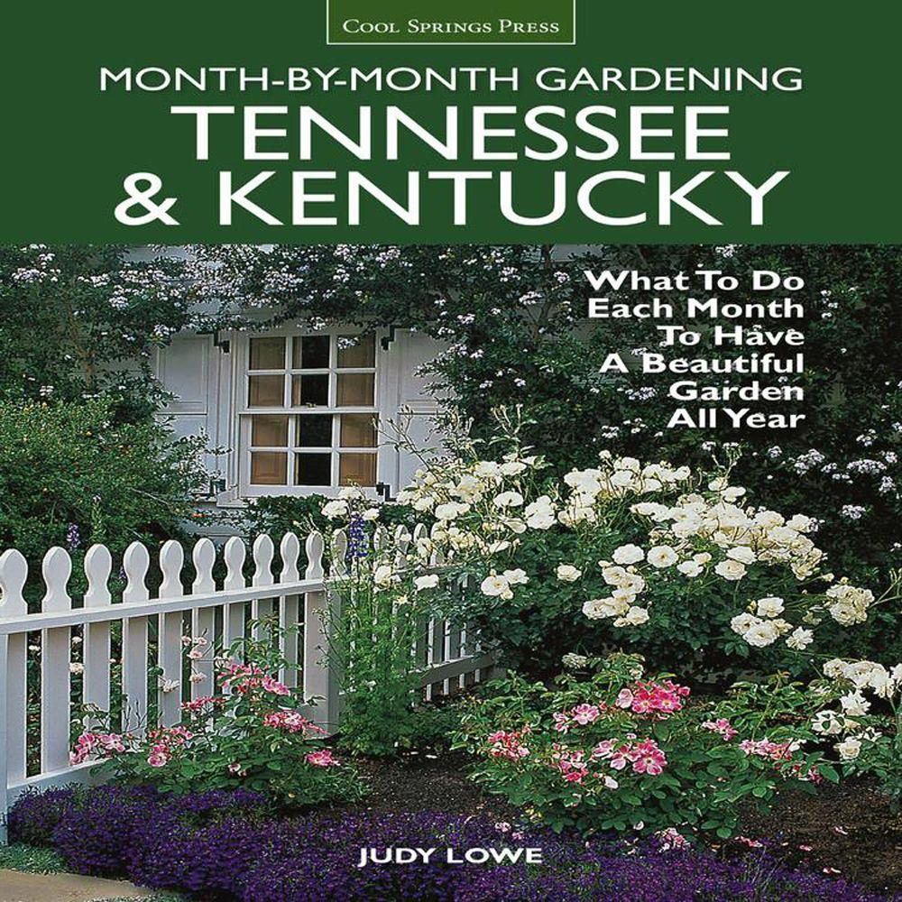 null Tennessee and Kentucky Month-By-Month Gardening: What to Do Each Month to Have a Beautiful Garden All Year