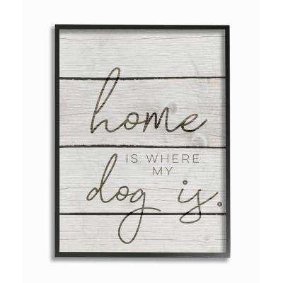 """11 in. x 14 in. """"Home Is Where My Dog Is"""" by Daphne Polselli Wood Framed Wall Art"""