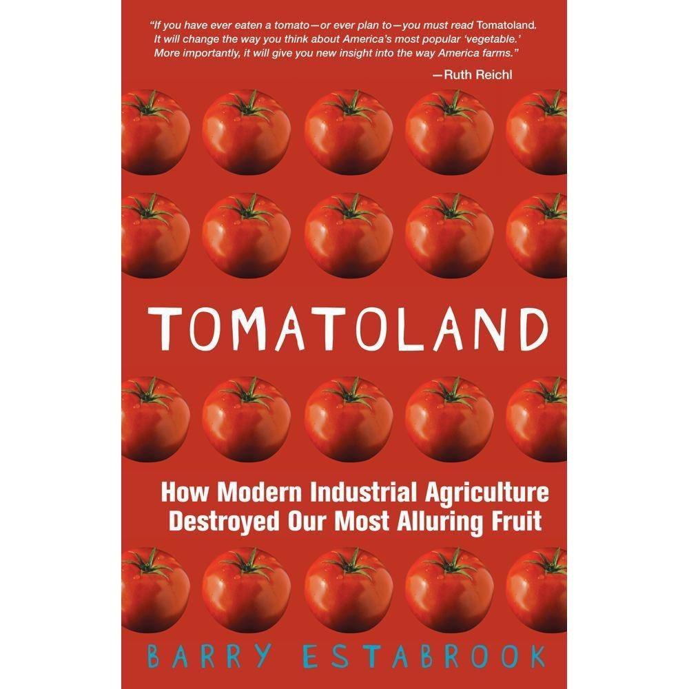 null Tomatoland: How Modern Industrial Agriculture Destroyed Our Most Alluring Fruit