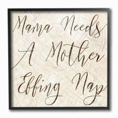 "12 in. x 12 in. ""Mama Needs a Mother Nap Funny Typography"" by Daphne Polselli Framed Wall Art"