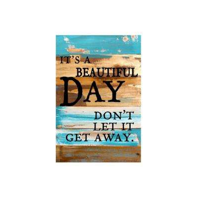 "12 in. x 18 in. ""It's a beautiful day don't let it get away"" Printed Wooden Wall Art"