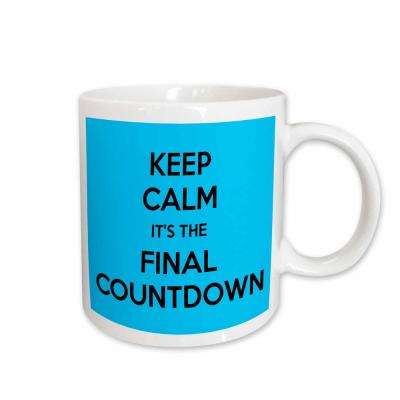 EvaDane Funny Quotes Keep Calm Its the Final Countdown in Blue and Black 11 oz. White Ceramic Coffee Mug